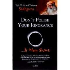 Don't Polish Your Ignorance, It May Shine